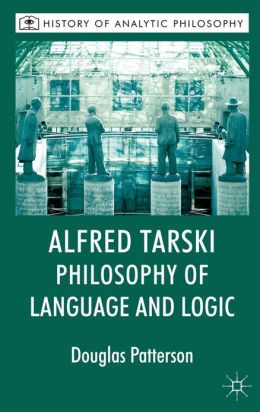 Alfred Tarski: Philosophy of Language and Logic