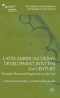 Latin American Urban Development into the Twenty First Century: Towards a Renewed Perspective on the City