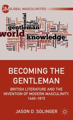 Becoming the Gentleman: British Literature and the Invention of Modern Masculinity, 1660-1815