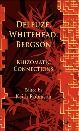 Deleuze, Whitehead, Bergson: Rhizomatic Connections