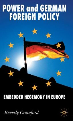 Power and German Foreign Policy: Embedded Hegemony in Europe