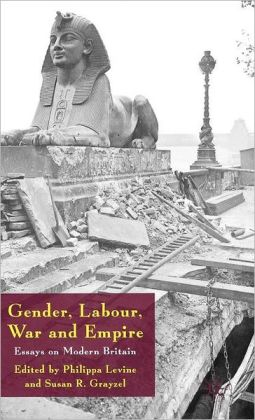 Gender, Labour, War and Empire: Essays on Modern Britain