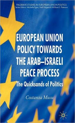 European Union Policy Towards the Arab-Israeli Peace Process: The Quicksands of Politics