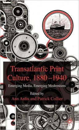 Transatlantic Print Culture, 1880-1940: Emerging Media, Emerging Modernisms