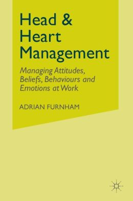 Head and Heart Management: Managing Attitudes, Beliefs, Behaviours and Emotions at Work
