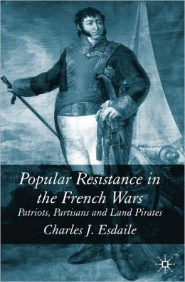 Popular Resistance in Napoleonic Europe: Patriots, Partisans and Land Pirates
