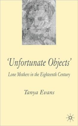 Unfortunate Objects: Lone Mothers in the Eighteenth Century