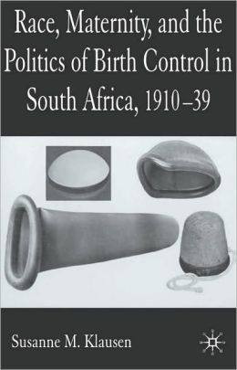 Race, Maternity and the Politics of Birth Control in South Africa, 1910-39