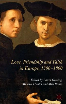 Love, Friendship And Faith In Europe, 1300-1800