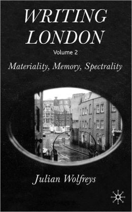 Writing London: Materiality, Memory, Spectrality