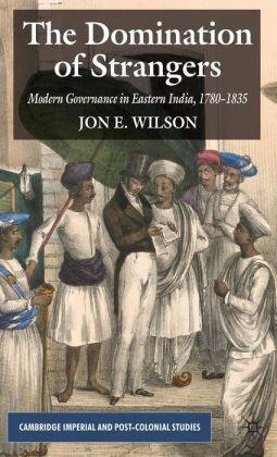 Domination of Strangers: Modern Governance in Eastern India, 1780-1835