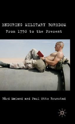 Enduring Military Boredom: From 1750 to the Present