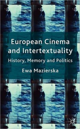 European Cinema and Intertextuality: History, Memory and Politics