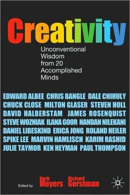 Creativity: Unconventional Wisdom from 20 Accomplished Minds