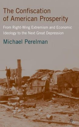 Confiscation of American Prosperity: From Right-Wing Extremism and Economic Ideology to the Next Great Depression