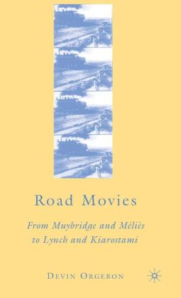 Road Movies: From Muybridge and Melies to Lynch and Kiarostami
