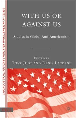 With Us or against Us: Studies in Global Anti-Americanism