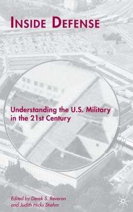 Inside Defense: Understanding the U. S. Military in the 21st Century