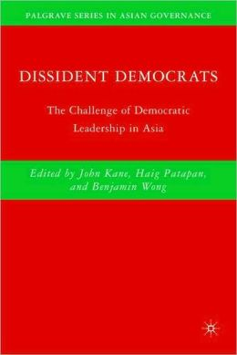 Dissident Democrats: The Challenge of Democratic Leadership in Asia