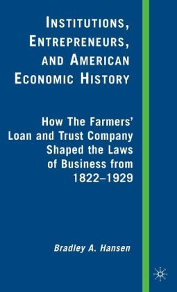Institutions, Entrepreneurs, and American Economic History: How the Farmers' Loan and Trust Company Shaped the Laws of Business from 1822-1929
