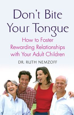 Don't Bite Your Tongue: How to Foster Rewarding Relationships with Your Adult Children