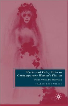Myths And Fairy Tales In Contemporary Women's Fiction