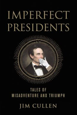 Imperfect Presidents: Tales of Misadventure and Triumph
