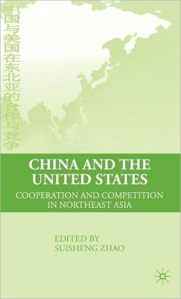 China and the United States: Cooperation and Competition in Northeast Asia