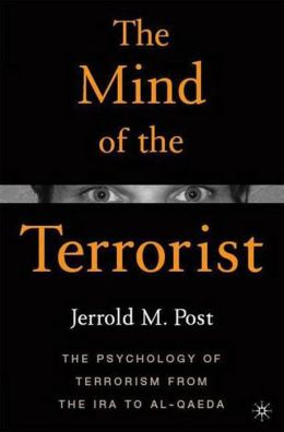 Mind of the Terrorist: The Psychology of Terrorism from the IRA to Al-Qaeda