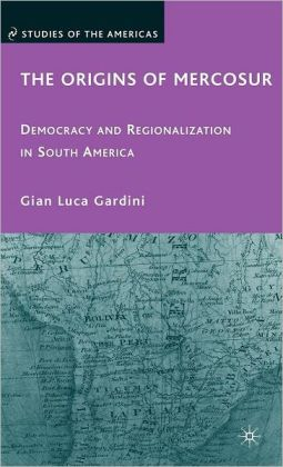 Origins of Mercosur: Democracy and Regionalization in South America
