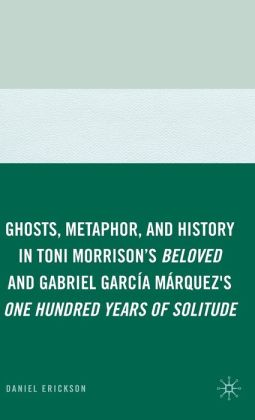 Ghosts, Metaphor, and History in Toni Morrison's Beloved and Gabriel García Márquez's One Hundred Years of Solitude