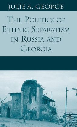 The Politics of Ethnic Separatism in Russia and Georgia