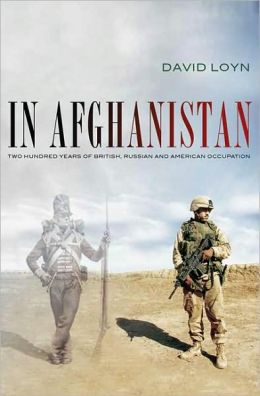 In Afghanistan: Two Hundred Years of British, Russian and American Occupation David Loyn