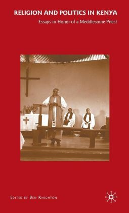 Religion and Politics in Kenya: Essays in Honor of a Meddlesome Priest
