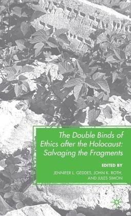 Double Binds of Ethics after the Holocaust: Salvaging the Fragments