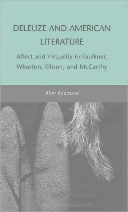 Deleuze and American Literature: Affect and Virtuality in Faulkner, Wharton, Ellison and McCarthy