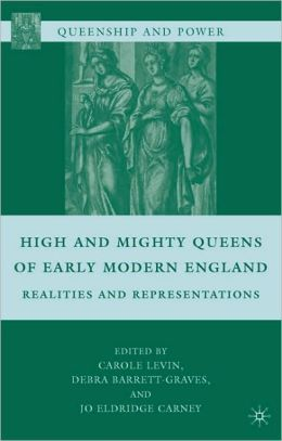 High And Mighty Queens Of Early Modern England