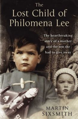 The Lost Child of Philomena Lee : A Mother, Her Son and a Fifty Year Search