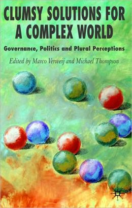 Clumsy Solutions for a Complex World: Governance, Politics and Plural Perceptions (Global Issues Series)