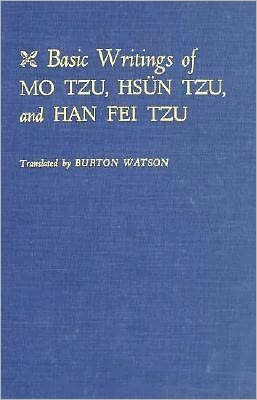 Basic Writings of Mo Tzu, Hsun Tzu, and Han Fei Tzu
