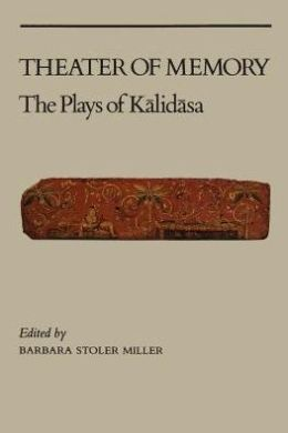 Theatre of Memory: The Plays of Kalidasa