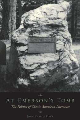 At Emerson's Tomb : The Politics of Classic American Literature