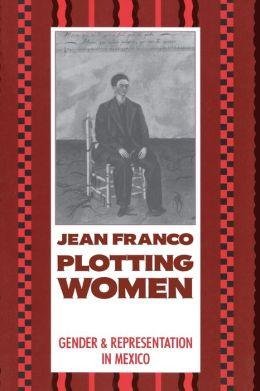 Plotting Women: Gender and Representation in Mexico