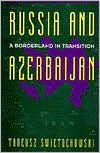 Russia and Azerbaijan: A Borderland in Transition