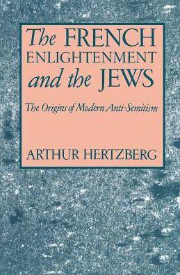 The French Enlightenment and the Jews: The Origins of Modern Anti-Semitism