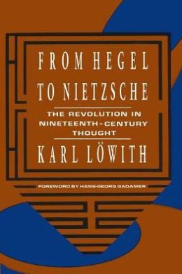 From Hegel to Nietzsche: The Revolution in Nineteenth-Century Thought