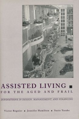 Assisted Living for the Aged and Frail: Innovations in Design, Management, and Financing