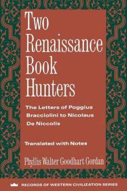 Two Renaissance Book Hunters: The Letters of Paggius Bracciolini to Nicolaus DeNiccolis