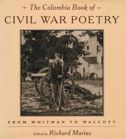 The Columbia Book of Civil War Poetry: From Whitman to Walcott
