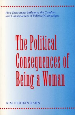 The Political Consequences of Being a Woman: How Stereotypes Influence the Conduct and Consequences of Political Campaigns